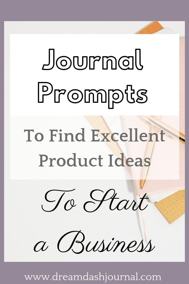 Journal Prompts to Find Excellent Product Ideas to Start a Small Business.