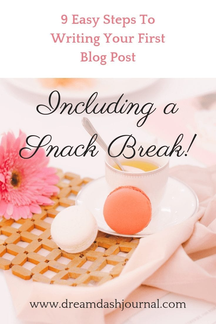 How To Write Your First Blog Post in 9 Steps- Including a Snack Break