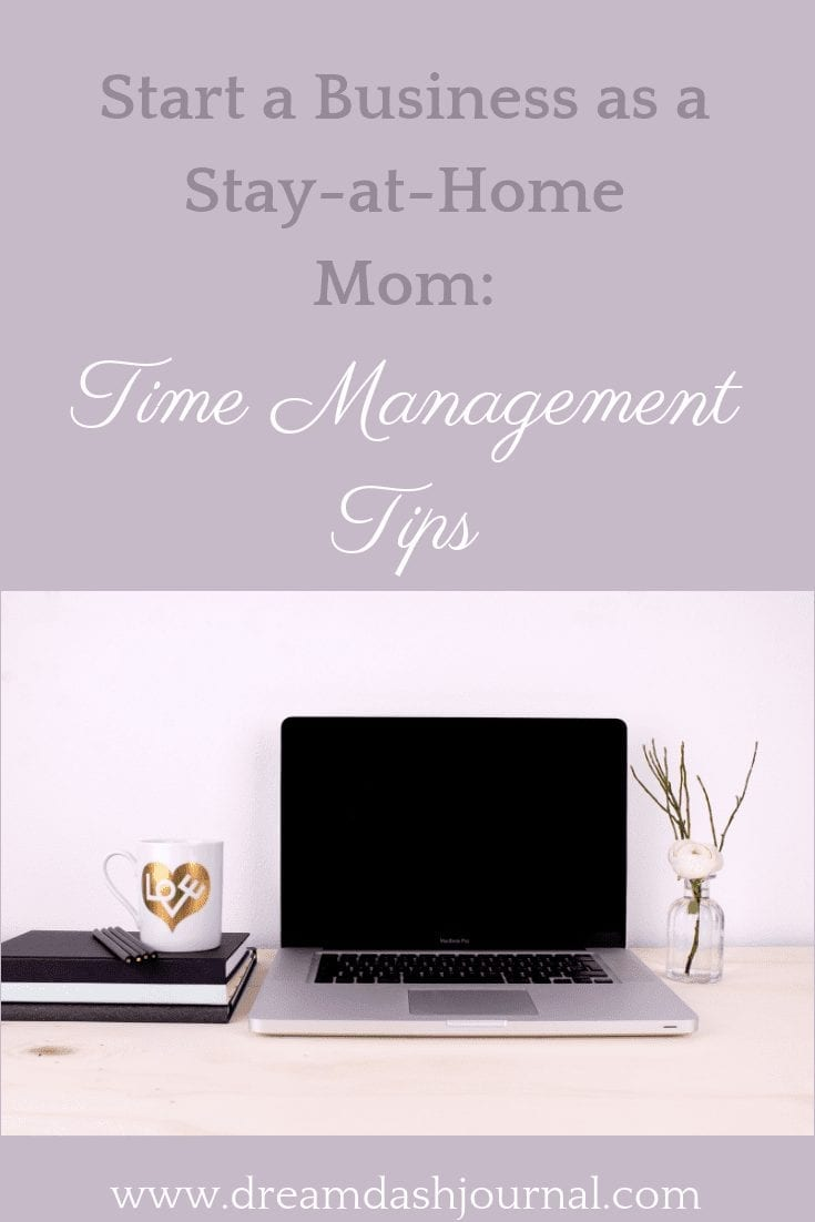 Start a Business as a Stay-at-Home Mom: Time Management Tips