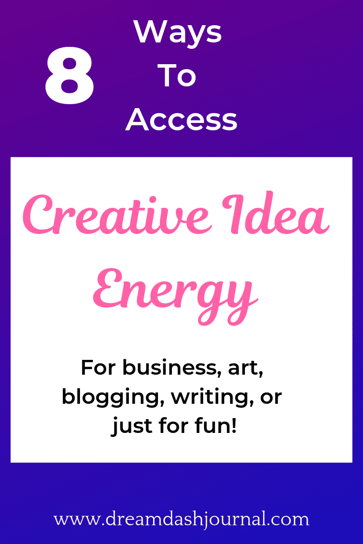 How to channel creative energy and new creative ideas.