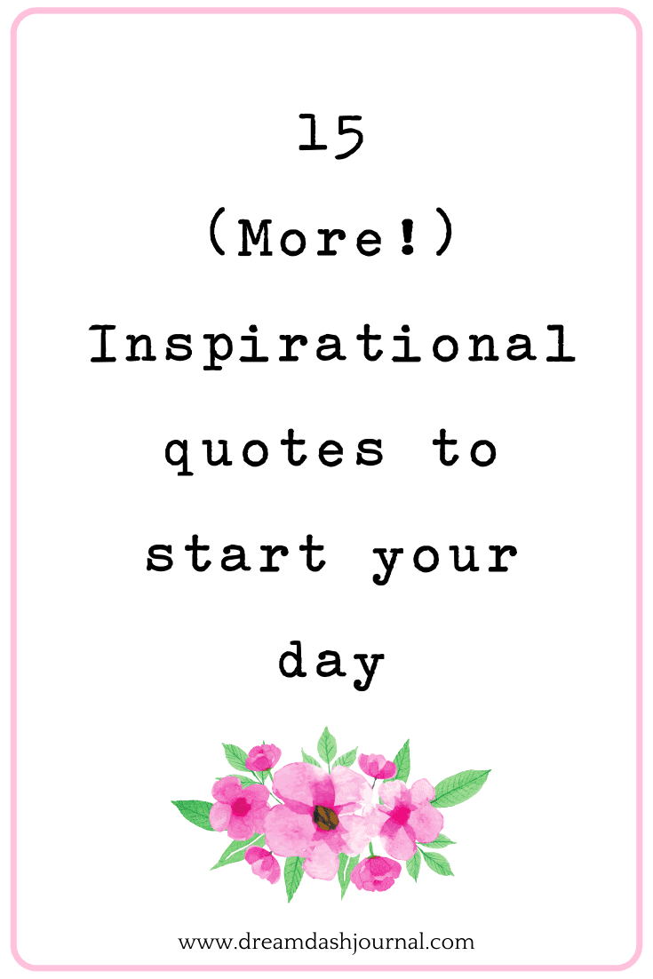 15 (More) Inspirational Quotes to Start Your Day