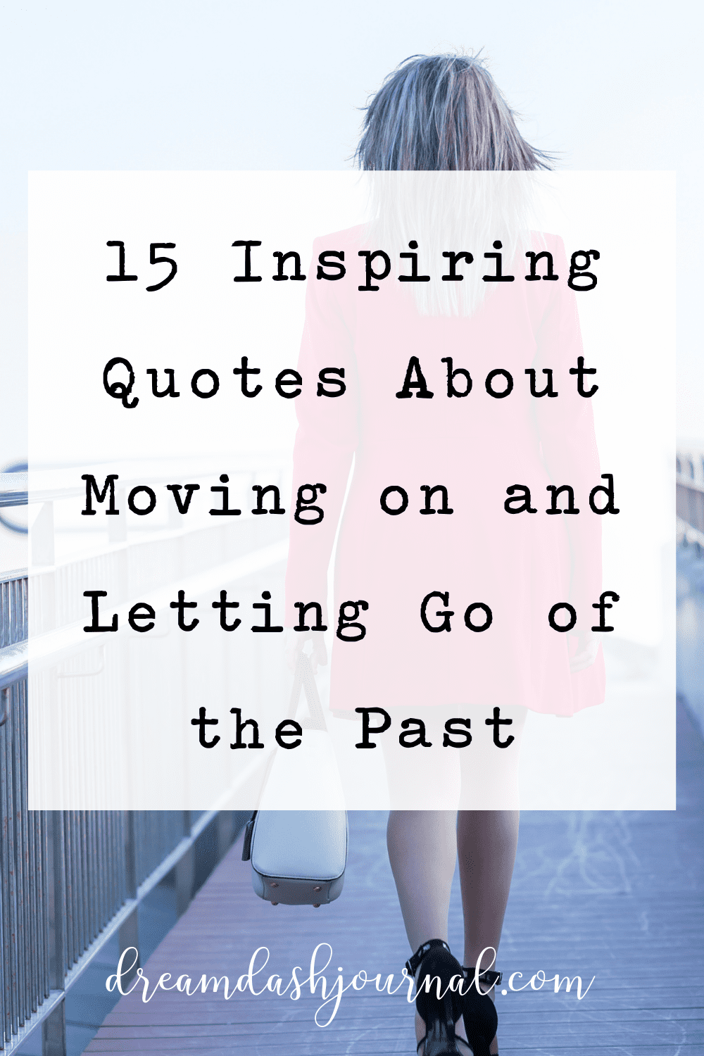 15 Inspiring Quotes About Moving on and Letting Go of the Past