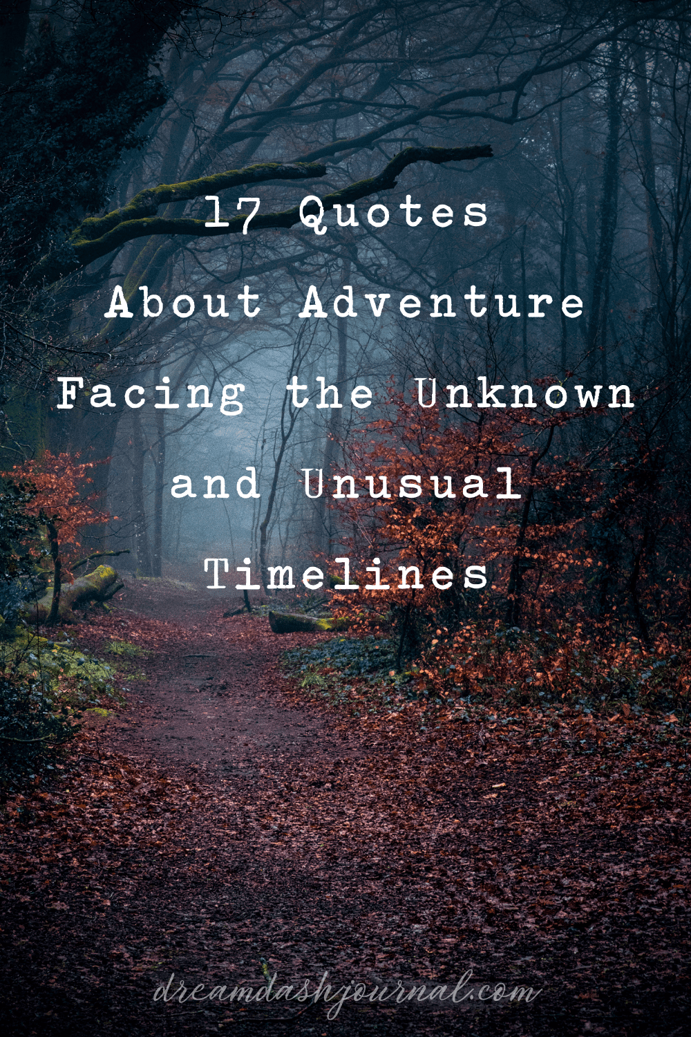 17 Unique Quotes About Adventure, Embracing the Unknown, & Crazy Timelines